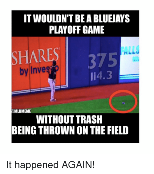 Mlb, Trash, and Game: IT WOULDN'T BE A BLUEJAYS  PLAYOFF GAME  SHARE  by Inve  I 4.3  MLBMEME  WITHOUT TRASH  BEING THROWN ON THE FIELD It happened AGAIN!