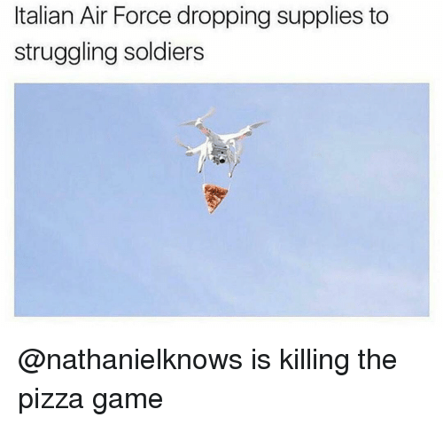 Memes, Pizza, and Air Force: Italian Air Force dropping supplies to  struggling soldiers @nathanielknows is killing the pizza game