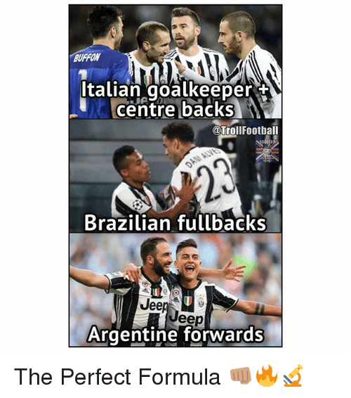 Memes, Brazilian, and 🤖: Italian goalkeeper  centre backs  @TrollFootball  Brazilian fullbacks  Jee  eep  Argentine forwards The Perfect Formula 👊🏽🔥🔬
