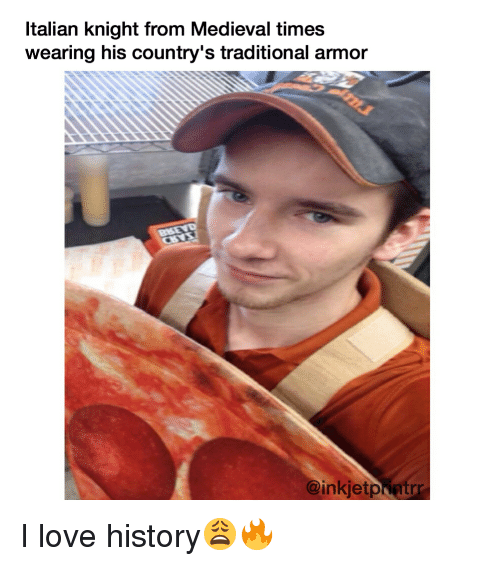 Dank Memes, Medieval, and Medieval Times: Italian knight from Medieval times  Wearing his country's traditional armor  OinkjetpNntrrt I love history😩🔥