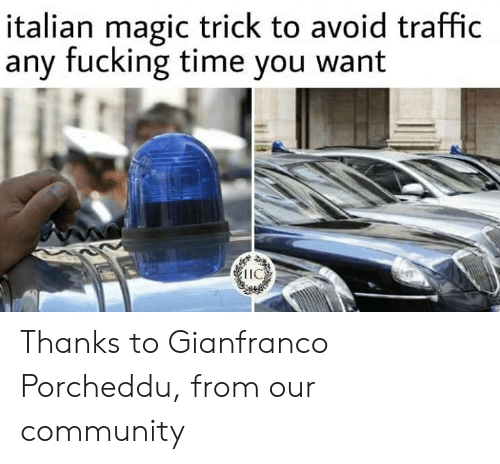 Magic Trick: italian magic trick to avoid traffic  any fucking time you want  IIC Thanks to Gianfranco Porcheddu, from our community