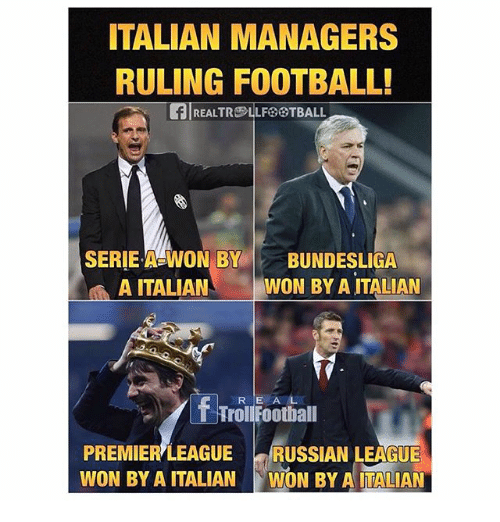 Football, Memes, and Troll: ITALIAN MANAGERS  RULING FOOTBALL!  REAL TROOLLF22 TBALL  SERIE A WON BY BUNDESLIGA  A ITALIAN  WON BY A ITALIAN  REAL  T Troll Football  PREMIERLEAGUE RUSSIAN LEAGUE  WON BY A ITALIAN  WON BY A ITALIAN