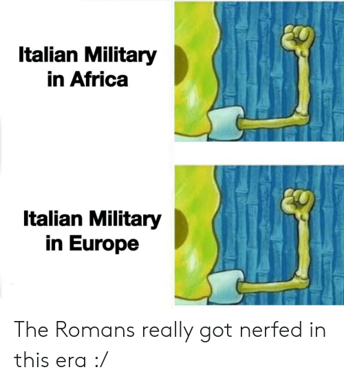 Italian Military: Italian Military  in Africa  Italian Military  in Europe The Romans really got nerfed in this era :/