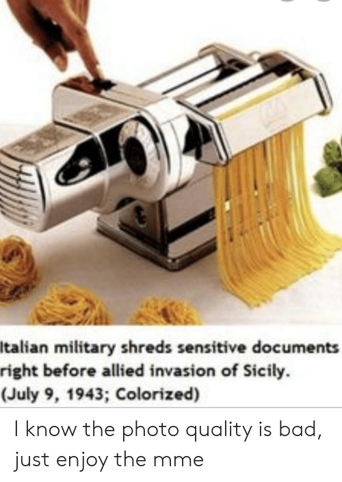 Italian Military: Italian military shreds sensitive documents  right before allied invasion of Sicily.  (July 9, 1943; Colorized) I know the photo quality is bad, just enjoy the mme