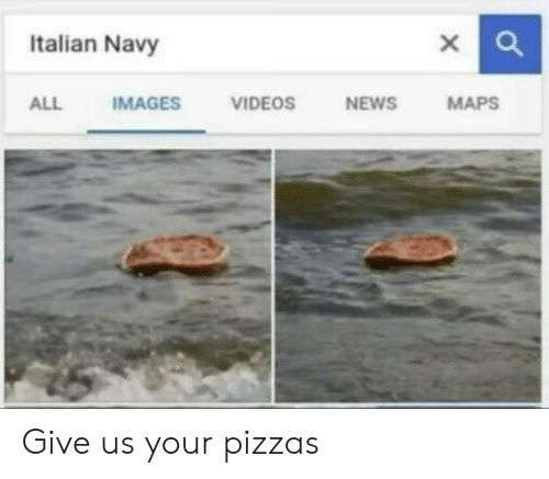 Italian Navy: Italian Navy  ALL  IMAGES  VIDEOS  NEWS  MAPS Give us your pizzas