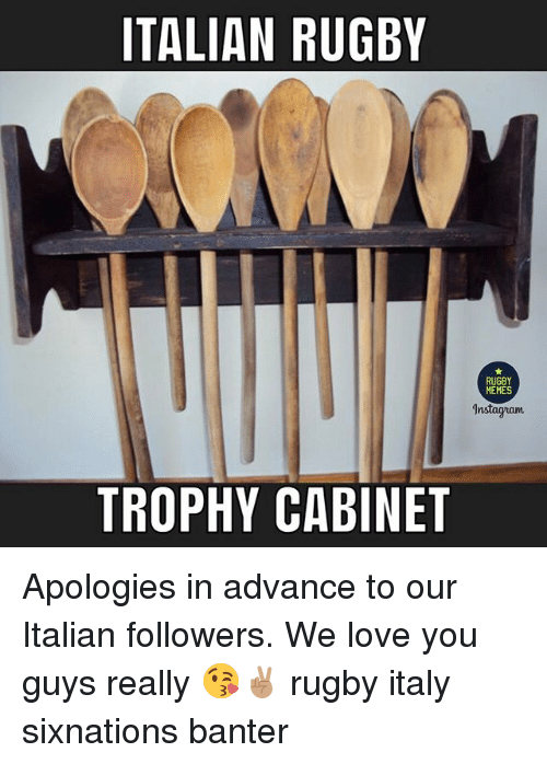 Love, Memes, and Rugby: ITALIAN RUGBY  RUGBY  MEMES  Instagnam  TROPHY CABINET Apologies in advance to our Italian followers. We love you guys really 😘✌🏽 rugby italy sixnations banter
