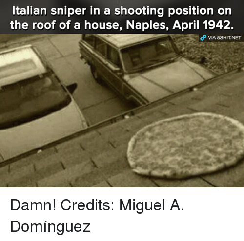 Italian Sniper: Italian sniper in a shooting position on  the roof of a house, Naples, April 1942.  VIA 8SHIT NET Damn!  Credits: Miguel A. Domínguez