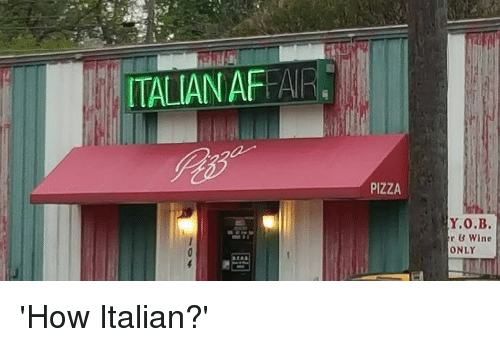 Memes, Wine, and 🤖: ITALIANA  ANR,  PIZZA  Y.0.B.  r B Wine  ONLY 'How Italian?'