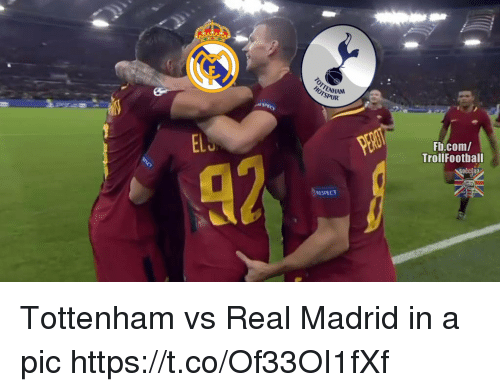 Memes, Real Madrid, and Respect: ITENHAN  HOTSPUR  Fb.com/  TrollFootball  EL  92  RESPECT Tottenham vs Real Madrid in a pic https://t.co/Of33OI1fXf