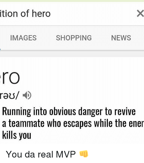 Da Real Mvp: ition of hero  IMAGES  NEWS  SHOPPING  ro  raus/  Running into obvious danger to revive  a teammate who escapes while the ener  kills you You da real MVP 👊