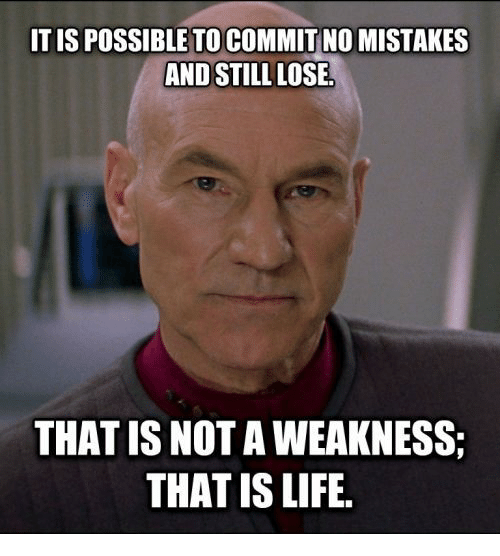 Life, Memes, and Mistakes: ITIS POSSIBLE TO COMMIT NO MISTAKES  AND STILL LOSE  THAT IS NOT A WEAKNESS;  THAT IS LIFE