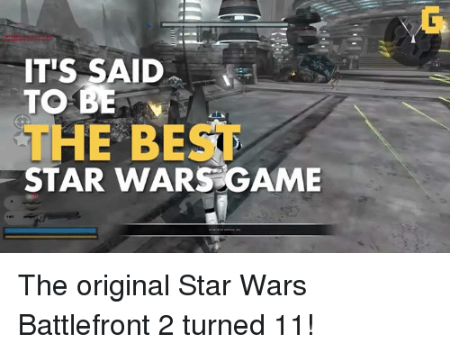 battlefront 2: ITIS SAID  TO BE  THE BEST  WARS GAME The original Star Wars Battlefront 2 turned 11!