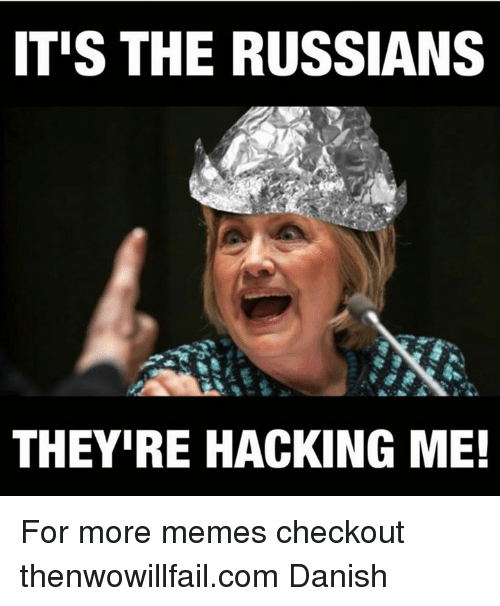 Meme, Memes, and Russian: ITIS THE RUSSIANS  THEY IRE HACKING ME! For more memes checkout thenwowillfail.com  Danish