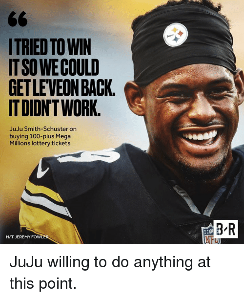 Leveon: ITRIED TO WIN  IT SO WECOULD  GET LEVEON BACK  IT DIDNT WORK  JuJu Smith-Schuster on  buying 100-plus Mega  Millions lottery ticket:s  B R  HIT JEREMY FOWLER JuJu willing to do anything at this point.