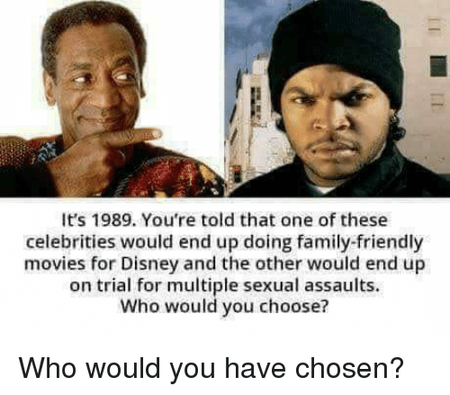 Disney, Family, and Movies: It's 1989. You're told that one of these  celebrities would end up doing family-friendly  movies for Disney and the other would end up  on trial for multiple sexual assaults.  Who would you choose? Who would you have chosen?