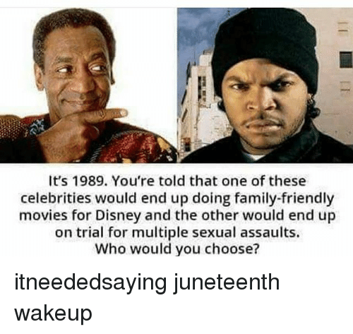 Disney, Family, and Memes: It's 1989. You're told that one of these  celebrities would end up doing family-friendly  movies for Disney and the other would end up  on trial for multiple sexual assaults.  Who would you choose? itneededsaying juneteenth wakeup