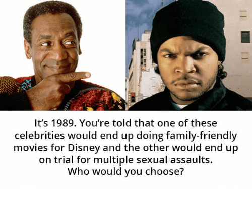 Disney, Family, and Movies: It's 1989. You're told that one of these  celebrities would end up doing family-friendly  movies for Disney and the other would end up  on trial for multiple sexual assaults.  Who would you cho