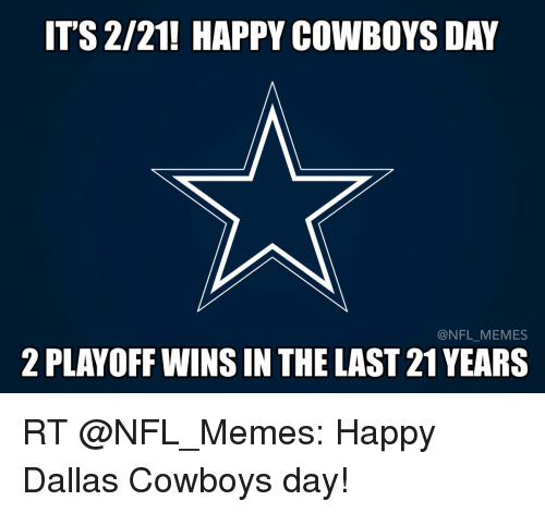 Dallas Cowboys, Memes, and Nfl: IT'S 2/21! HAPPY COWBOYS DAY  @NFL MEMES  2 PLAYOFF WINS IN THE LAST 21YEARS RT @NFL_Memes: Happy Dallas Cowboys day!