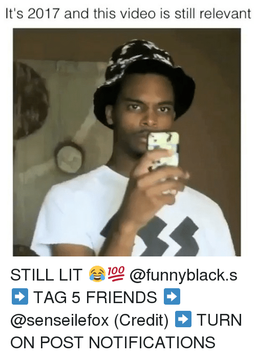 Credit: It's 2017 and this video is still relevant STILL LIT 😂💯 @funnyblack.s ➡️ TAG 5 FRIENDS ➡️ @senseilefox (Credit) ➡️ TURN ON POST NOTIFICATIONS