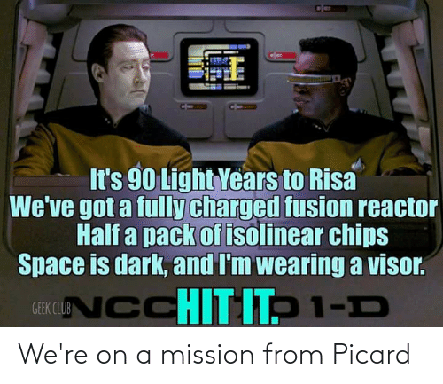 risa: It's 90 Light Years to Risa  We've got a fully charged fusion reactor  Half a pack of isolinear chips  Space is dark, and I'm wearing a visor.  GEKCUDNCCHITITP 1-D We're on a mission from Picard