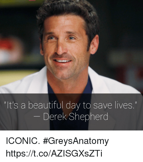 "Beautiful, Memes, and Iconic: ""It's a beautiful day to save lives.""  Derek Shepherc ICONIC. #GreysAnatomy https://t.co/AZISGXsZTi"