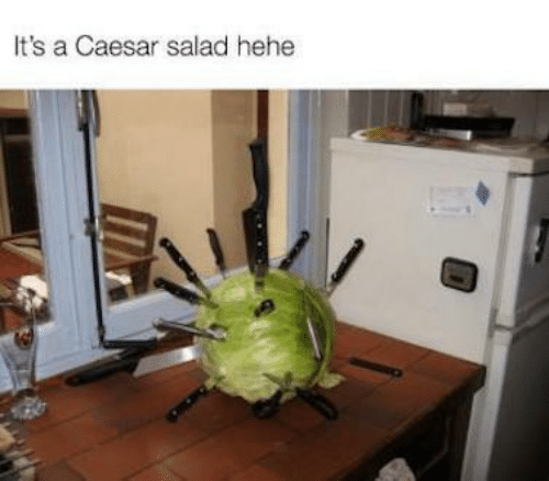 Caesar Salad, Caesar, and Hehe: It's a Caesar salad hehe