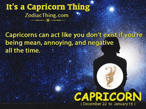 Being Mean: It's a Capricorn Thing  ZodiacThing.com  Capricorns can act like you don't exist if yod re  being mean, annoying, and negative  all the time  CAPRICORN  (December 22 to January 19)
