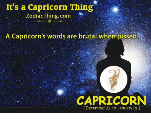 Capricorn, Com, and Thing: It's a Capricorn Thing  ZodiacThing.com ,,.. Iİ(  A Capricorn's words are brutal when pissed  CAPRICORN  (December 22 to January 19)