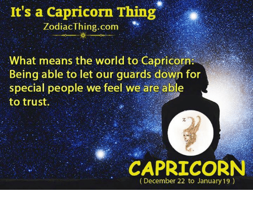 specialization: It's a Capricorn Thing  ZodiacThing.com  What means the world to Capricorn  Being able to let our guards down for  special people we feel we are abl  to trust.  CAPRICORN  (December 22 to January 19)