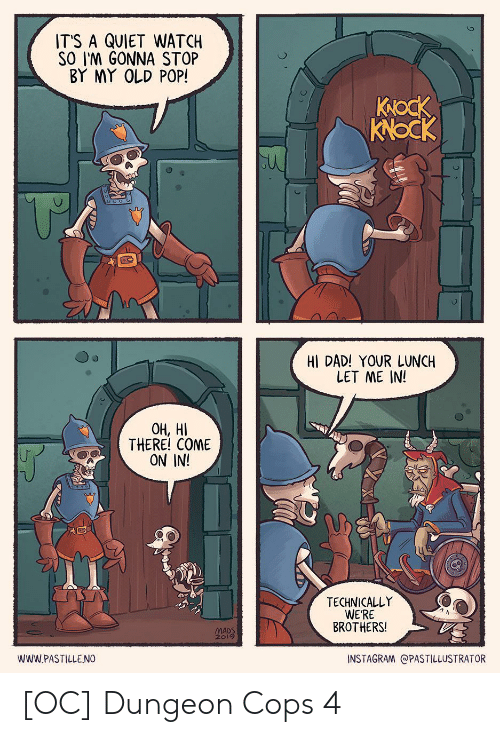 dungeon: IT'S A QUIET WATCH  SO I'M GONNA STOP  BY MY OLD POP!  Коск  KNOCK  HI DAD! YOUR LUNCH  LET ME IN!  ОН, НІ  THERE! COME  ON IN!  TECHNICALLY  WERE  BROTHERS!  MADS  2019  INSTAGRAM @PASTILLUSTRATOR  wwW.PASTILLENO [OC] Dungeon Cops 4