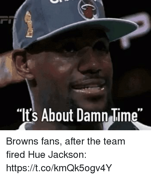 """About Damn Time: """"Its About Damn Time"""" Browns fans, after the team fired Hue Jackson: https://t.co/kmQk5ogv4Y"""