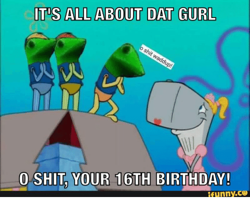 ITS ALL ABOUT DAT GURL O SHIT YOUR 16TH BIRTHDAY Funny CO