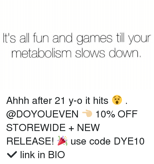 Gym, Games, and Link: It's all fun and games till your  metabolism slows down. Ahhh after 21 y-o it hits 😵 . @DOYOUEVEN 👈🏼 10% OFF STOREWIDE + NEW RELEASE! 🎉 use code DYE10 ✔️ link in BIO