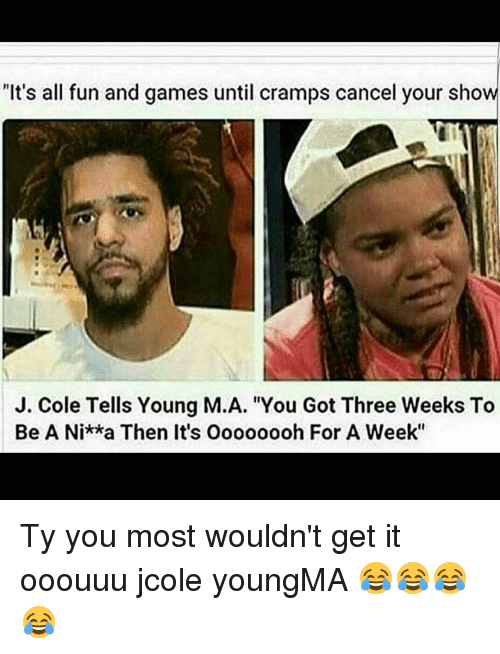 its all fun and games until cramps cancel your show 8828502 it's all fun and games until cramps cancel your show j cole tells,Ooouuu Meme