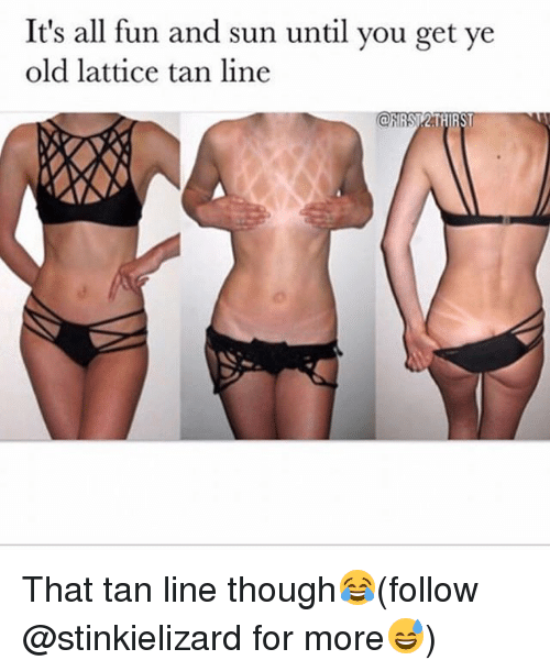 Memes, Old, and 🤖: It's all fun and sun until you get ye  old lattice tan line That tan line though😂(follow @stinkielizard for more😅)