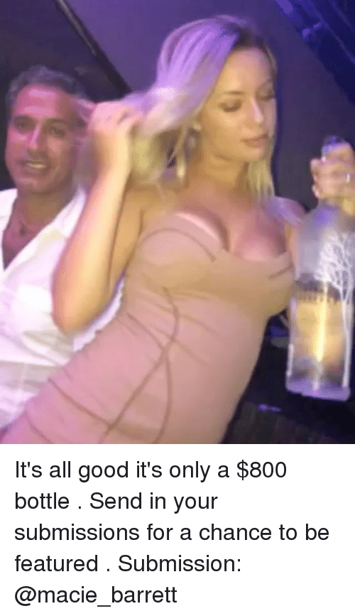 Memes, Good, and 🤖: It's all good it's only a $800 bottle . Send in your submissions for a chance to be featured . Submission: @macie_barrett