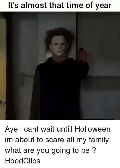 Family, Funny, and Scare: It's almost that time of year Aye i cant wait untill Holloween im about to scare all my family, what are you going to be ? HoodClips