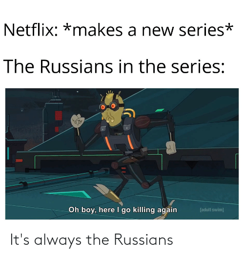 russians: It's always the Russians