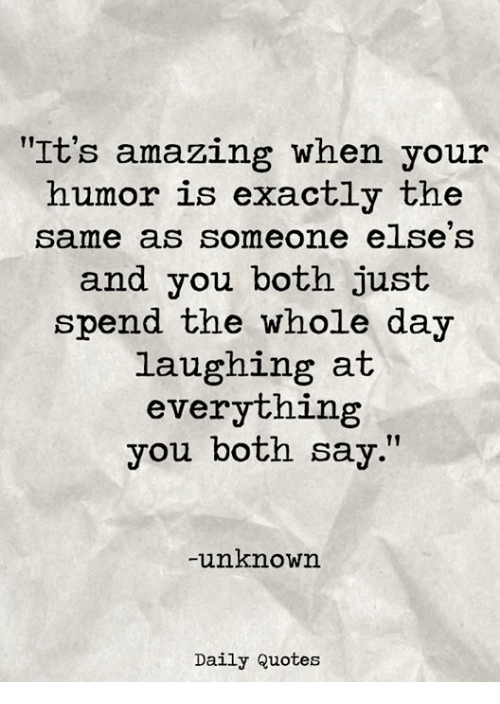 Image of: Memes Quotes Amazing And Unknown Quotes Ideas Its Amazing When Your Humor Is Exactly The Same As Someone Elses