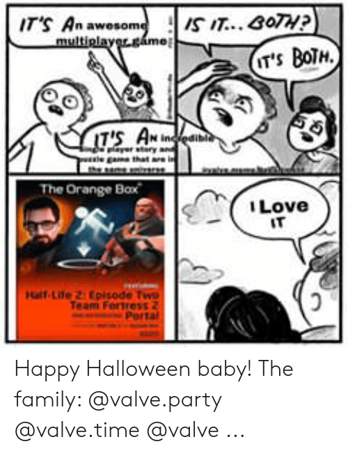 Valve Time: ITS An awesome  multiglayer.game  IT'S BOTH  IT'S ANinst  egama that are in  The Orange Box  Love  IT  Half-Life 2:pisode Two  Team Fortress 2:  Partal Happy Halloween baby! The family: @valve.party @valve.time @valve ...