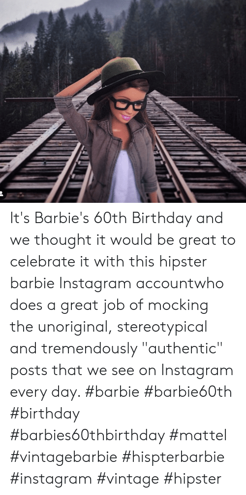 "60th birthday: It's Barbie's 60th Birthday and we thought it would be great to celebrate it with this hipster barbie Instagram accountwho does a great job of mocking the unoriginal, stereotypical and tremendously ""authentic"" posts that we see on Instagram every day. #barbie #barbie60th #birthday #barbies60thbirthday #mattel #vintagebarbie #hispterbarbie #instagram #vintage #hipster"