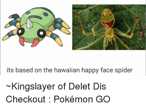 happy face: its based on the hawaiian happy face spider ~Kingslayer of Delet Dis  Checkout : Pokémon GO
