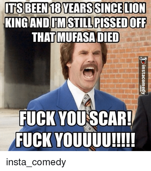 Fuck You, Fucking, and Funny: ITS BEEN 188 YEARS SINCE LION  KING AND ITM STILL PISSEDOFF  THAT MUFASA DIED  FUCK YOU SCAR!  FUCK YOUUUU!!!!! insta_comedy