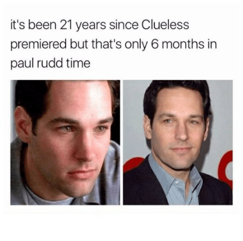 Clueless, Time, and Humans of Tumblr: it's been 21 years since Clueless  premiered but that's only 6 months in  paul rudd time