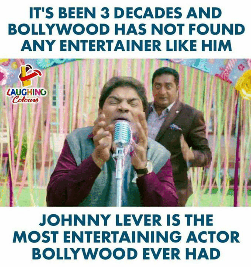 Johnny Lever: IT'S BEEN 3 DECADES AND  BOLLYWOOD HAS NOT FOUND  ANY ENTERTAINER LIKE HIM  LAUGHING  JOHNNY LEVER IS THE  MOST ENTERTAINING ACTOR  BOLLYWOOD EVER HAD