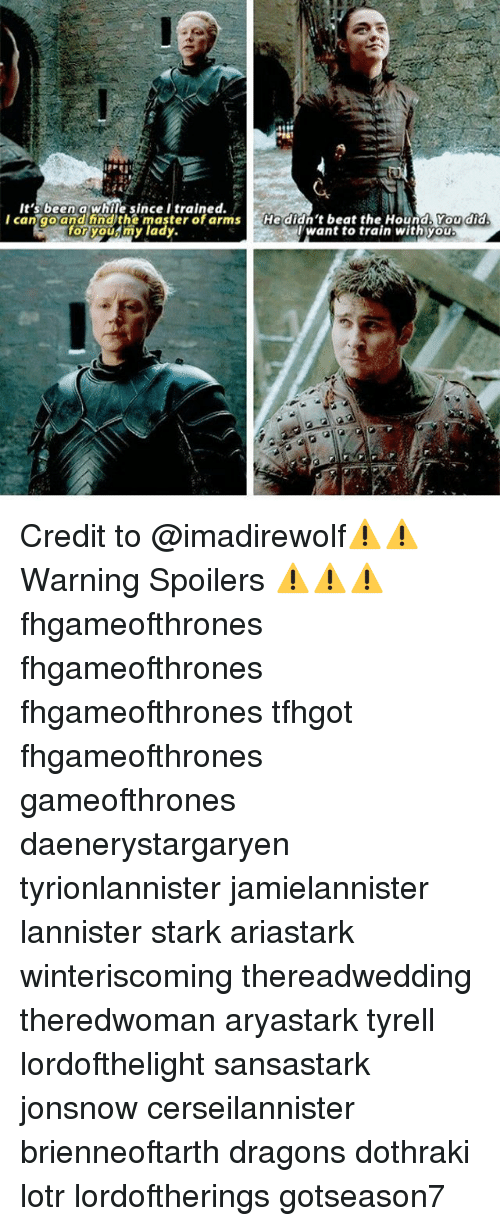Memes, The Hound, and Train: It's been a while since I trained.  I can goand find the master of arms He didn't beat the Hound You did  for you my lady.  /want to train with you Credit to @imadirewolf⚠️⚠️Warning Spoilers ⚠️⚠️⚠️ fhgameofthrones fhgameofthrones fhgameofthrones tfhgot fhgameofthrones gameofthrones daenerystargaryen tyrionlannister jamielannister lannister stark ariastark winteriscoming thereadwedding theredwoman aryastark tyrell lordofthelight sansastark jonsnow cerseilannister brienneoftarth dragons dothraki lotr lordoftherings gotseason7
