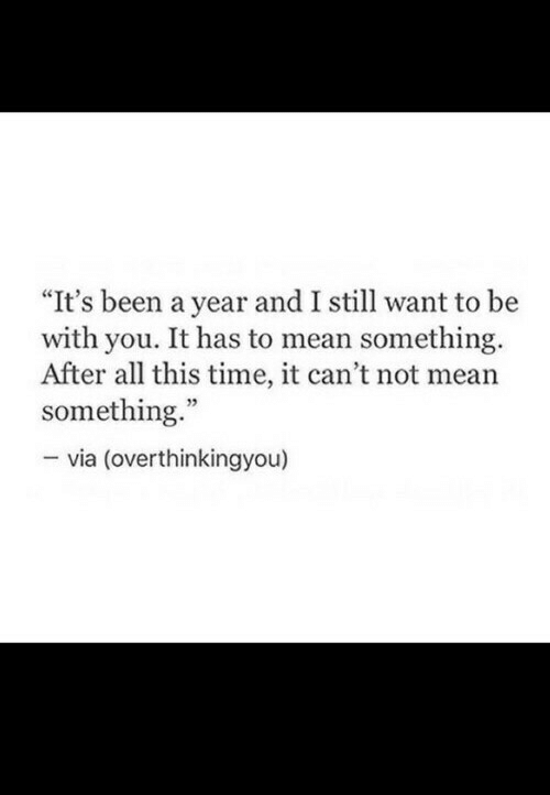 "After All This Time: ""It's been a year and I still want to be  with you. It has to mean something.  After all this time, it can't not mean  something.""  - via (overthinkingyou)  02"