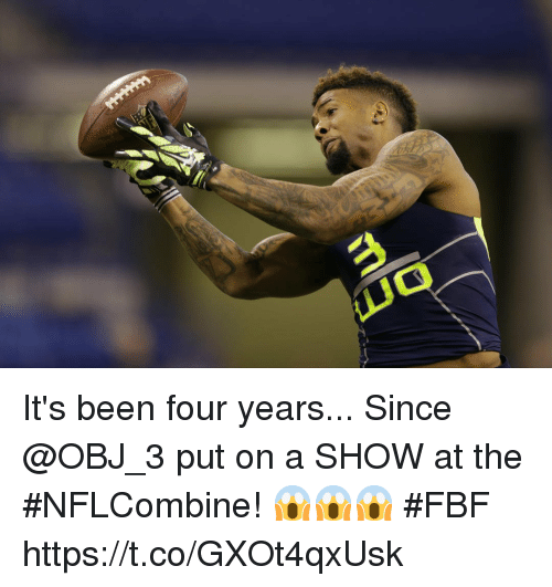 Memes, Been, and 🤖: It's been four years...  Since @OBJ_3 put on a SHOW at the #NFLCombine! 😱😱😱 #FBF https://t.co/GXOt4qxUsk