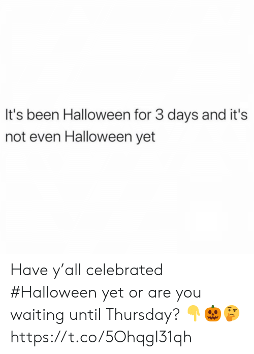 3 Days: It's been Halloween for 3 days and it's  not even Halloween yet Have y'all celebrated #Halloween yet or are you waiting until Thursday? 👇🎃🤔 https://t.co/5OhqgI31qh