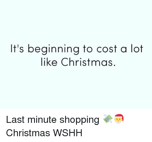Christmas, Memes, and Shopping: It's beginning to cost a lot  like Christmas. Last minute shopping 💸🎅 Christmas WSHH